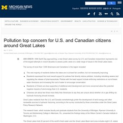 UNIVERSITY OF MICHIGAN 17/04/14 Pollution top concern for U.S. and Canadian citizens around Great Lakes