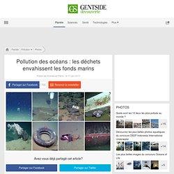 Pollution des océans: les déchets envahissent les fonds marins