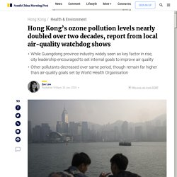 Hong Kong's ozone pollution levels nearly doubled over two decades, report from local air-quality watchdog shows