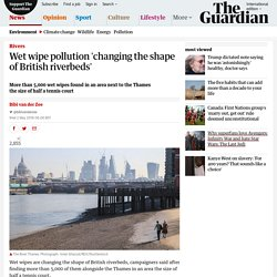 Wet wipe pollution 'changing the shape of British riverbeds'