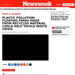 Plastic Pollution: Floating Parks Made From Recycled Material Could Help Tackle Waste Crisis