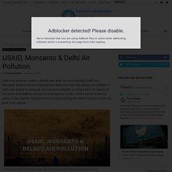 USAID, Monsanto & Delhi Air Pollution