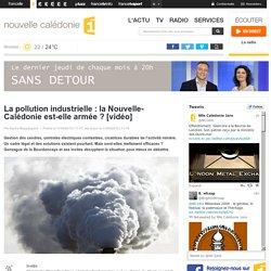 Sans détour – La pollution industrielle : la Nouvelle-Calédonie est-elle armée ? [vidéo] – nouvelle calédonie 1ère