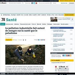 La pollution industrielle fait autant de ravages sur la santé que le paludisme