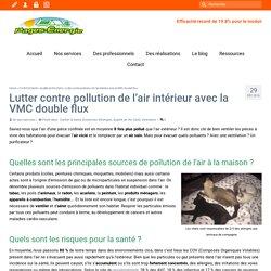 Lutter contre pollution de l'air intérieur avec la VMC double flux – 27/12/16