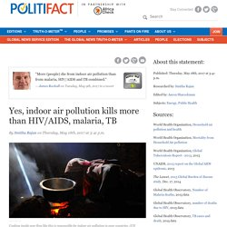 Yes, indoor air pollution kills more than HIV/AIDS, malaria, TB