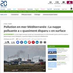 Pollution en mer Méditerranée : La nappe polluante a « quasiment disparu » en surface Le 24 juillet 2020