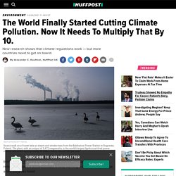 The World Finally Started Cutting Climate Pollution. Now It Needs To Multiply That By 10.