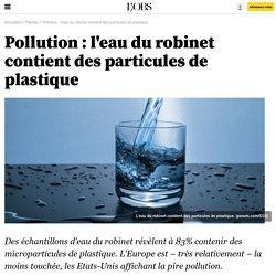 Pollution : l'eau du robinet contient des particules de plastique