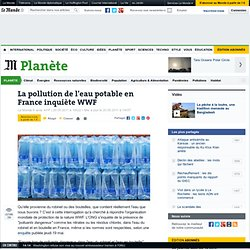 la-pollution-de-l-eau-potable-en-france-inquiete-wwf_1524756_3244
