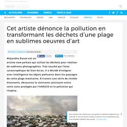 Cet artiste dénonce la pollution en transformant les déchets d'une plage en sublimes oeuvres d'art