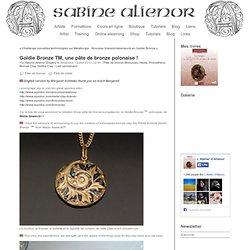 Goldie Bronze TM, une pâte de bronze polonaise ! - Formation et cours pâte d argent, de bronze, de cuivre. Le blog de Sabine Alienor