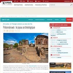 inclus : Site de Polonnâruwâ : visite du palais royal et des 4 bouddhas