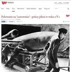 """Polowanie na """"czarownice"""" - polscy piloci w walce z V-1"""