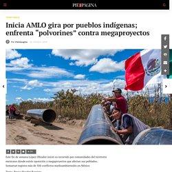 """Inicia AMLO gira por pueblos indígenas; enfrenta """"polvorines"""" contra megaproyectos - Pie de Página"""