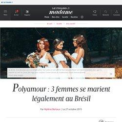 Polyamour : 3 femmes se marient légalement au Brésil