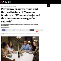 "Polygamy, progressivism and the real history of Mormon feminism: ""Women who joined this movement were gender radicals"""