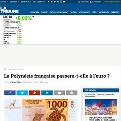 La Polynésie française passera-t-elle à l'euro ?