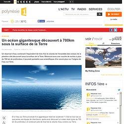 polynésie 1ère – Un océan gigantesque découvert à 700km sous la surface de la Terre