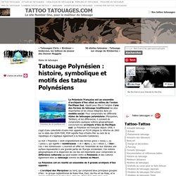 Tatouage Polynésien, Tattoo marquisien, Tahitien : histoire et motifs du tatouage Polynésien