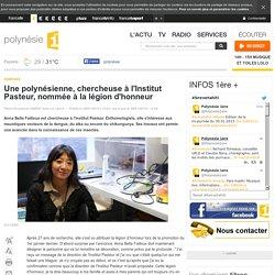 POLYNESIE 1ERE 28/01/15 Une polynésienne, chercheuse à l'Institut Pasteur, nommée à la légion d'honneur