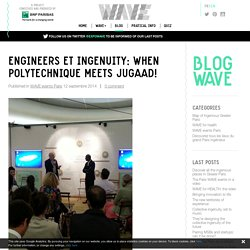 Engineers et Ingenuity: when Polytechnique meets Jugaad! - Wave, how collective ingenuity is changing the world