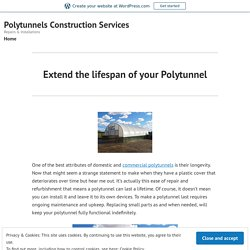 Extend the lifespan of your Polytunnel – Polytunnels Construction Services