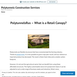 PolytunnelsRus – What is a Retail Canopy? – Polytunnels Construction Services