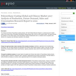 Polyurethane Coating Global and Chinese Market 2017 Analysis of Production, Future Demand, Sales and Consumption Research Report to 2021