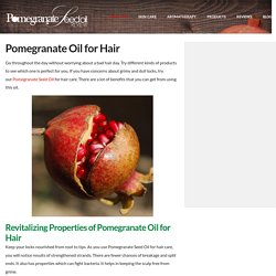 Pomegranate Oil for Hair Health and Treatment - Pomegranate Seed Oil Review