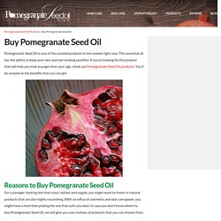 Buy Pomegranate Seed Oil Products of High Quality - Pomegranate Seed Oil Review