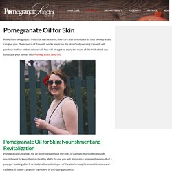 Pomegranate Oil for Skin and Its Rejuvenating Properties - Pomegranate Seed Oil Review