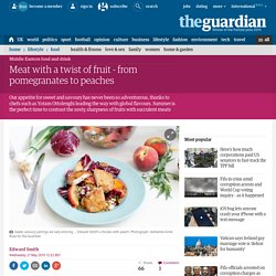 Meat with a twist of fruit - from pomegranates to peaches