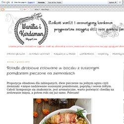 Wanilia i Kardamon: Roladki drobiowe rolowane w boczku z suszonymi pomidorami pieczone na ziemniakach