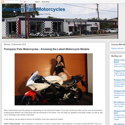 Pompano Pats Motorcycles: Pompano Pats Motorcycles - Knowing the Latest Motorcycle Models