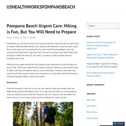 Pompano Beach Urgent Care: Hiking is Fun, But You Will Need to Prepare