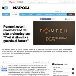 """Pompei, ecco il nuovo brand del sito archeologico: """"Così si rilancia e guarda al futuro"""""""