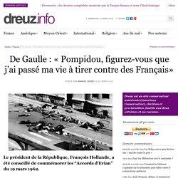 De Gaulle : «Pompidou, figurez-vous que j'ai passé ma vie à tirer contre des Français»