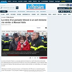 La mère d'un pompier blessé à un oeil réclame «la vérité» à Manuel Valls