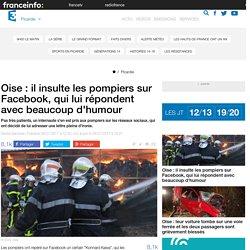 Oise : il insulte les pompiers sur Facebook, qui lui répondent avec beaucoup d'humour - France 3 Picardie