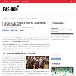 Trend Alert! Ponchos y capas, inspiración latinoamericanaFashion: Lo último en moda y tendencias