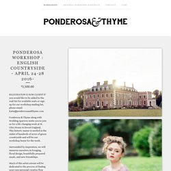 PONDEROSA WORKSHOP : ENGLISH COUNTRYSIDE - APRIL 24-28 2016- / PONDEROSA WORKSHOPS