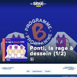 Ponti, la rage à dessein (1/2) - Programme B - Binge Audio