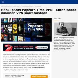 Hanki paras VPN Popcorn Time – Ilmainen VPN suoratoistoon