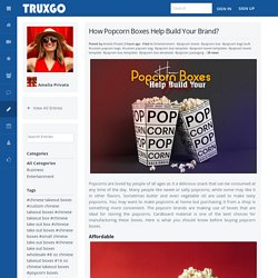 How Popcorn Boxes Help Build Your Brand? - Blog View - Truxgo.net - Truxgo Social Network