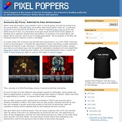 Pixel Poppers: Awesome By Proxy: Addicted to Fake Achievement