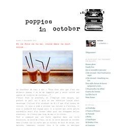 Poppies in October: Et la fois où tu as, roulé dans la nuit noire...