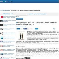 Mary Poppins a 50 ans : Découvrez l'ebook interactif « Dans l'ombre de Mary »