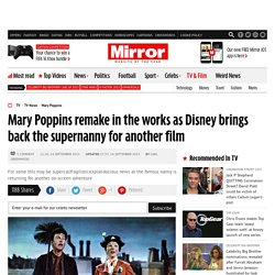 Mary Poppins remake in the works as Disney brings back the supernanny for another film