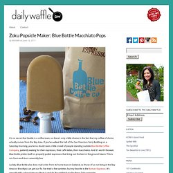 Zoku Popsicle Maker: Blue Bottle Macchiato Pops